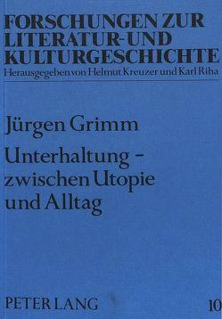 Unterhaltung – zwischen Utopie und Alltag von Grimm,  Jürgen