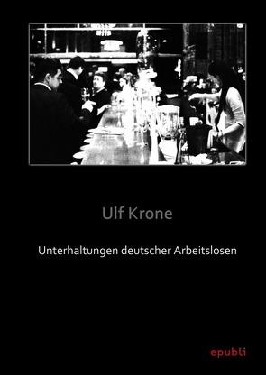Unterhaltungen deutscher Arbeitslosen von Krone,  Ulf
