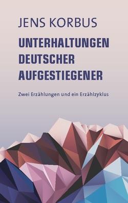 Unterhaltungen deutscher Aufgestiegener von Korbus,  Jens