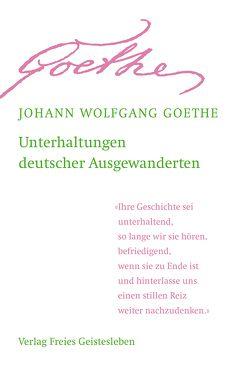 Unterhaltungen deutscher Ausgewanderten von Goethe,  Johann Wolfgang, Lin,  Jean-Claude
