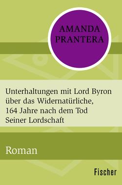 Unterhaltungen mit Lord Byron über das Widernatürliche, 164 Jahre nach dem Tod Seiner Lordschaft von Prantera,  Amanda, Walter,  Cornelia C.