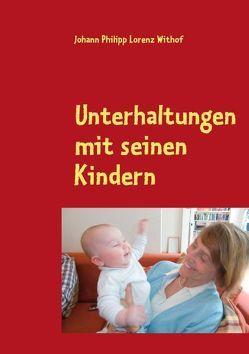 Unterhaltungen mit seinen Kindern von Blank,  Albrecht, Withof,  Johann Philipp Lorenz