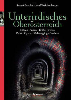 Unterirdisches Oberösterreich von Bouchal,  Robert, Weichenberger,  Josef