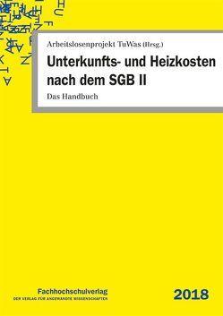 Unterkunfts- und Heizkosten nach dem SGB II von Arbeitslosenprojekt TuWas, Geiger,  Udo