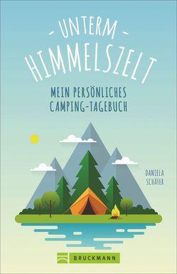 Unterm Himmelszelt – Mein persönliches Camping-Tagebuch von Schäfer,  Daniela