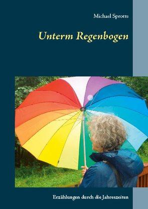 Unterm Regenbogen von Sprotte,  Michael