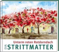 Unterm roten Rotdorndach von Gaudeck,  Hans-Jürgen, Strittmatter,  Eva