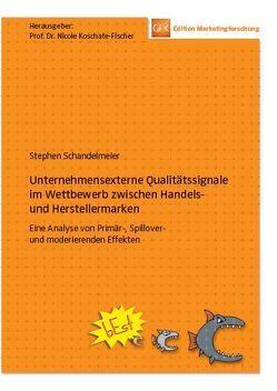 Unternehemensexterne Qualitätssignale im Wettbewerb zwischen Handels- und Herstellermarken von Koschate-Fischer,  Nicole, Schandelmeier,  Stephen