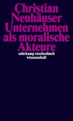 Unternehmen als moralische Akteure von Neuhäuser,  Christian