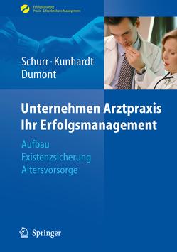 Unternehmen Arztpraxis – Ihr Erfolgsmanagement von Dumont,  Monika, Kunhardt,  Horst, Schurr,  Michael