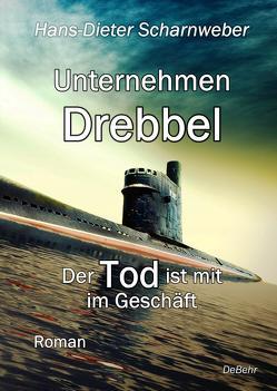Unternehmen Drebbel – Der Tod ist mit im Geschäft – Roman von Scharnweber,  Hans-Dieter