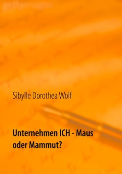 Unternehmen ICH – Maus oder Mammut? von Wolf,  Sibylle Dorothea