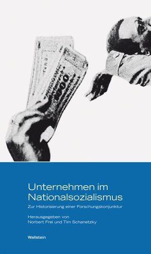 Unternehmen im Nationalsozialismus von Frei,  Norbert, Schanetzky,  Tim
