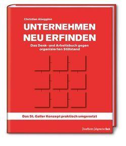 Unternehmen neu erfinden: Das Denk- und Arbeitsbuch gegen organisierten Stillstand von Abegglen,  Christian