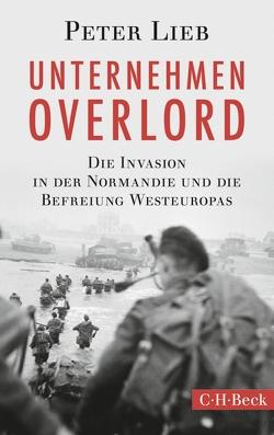 Unternehmen Overlord von Lieb,  Peter