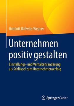 Unternehmen positiv gestalten von Dallwitz-Wegner,  Dominik
