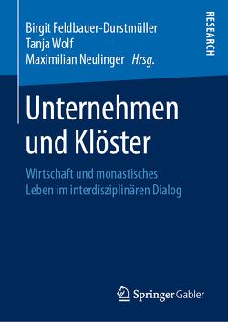 Unternehmen und Klöster von Feldbauer-Durstmüller,  Birgit, Neulinger OSB,  Maximilian, Wolf,  Tanja