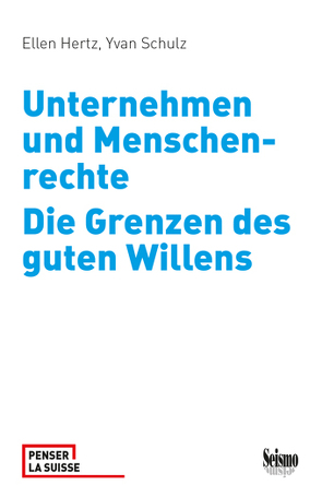 Unternehmen und Menschenrechte. Die Grenzen des guten Willens von Hertz,  Ellen, Schulz,  Yvan