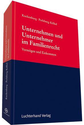 Unternehmen und Unternehmer im Familienrecht von Kuckenburg,  Bernd, Perleberg-Kölbel,  Renate