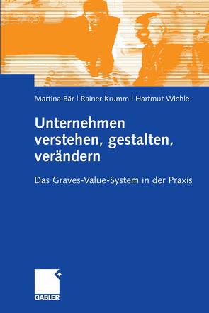 Unternehmen verstehen, gestalten, verändern von Bär,  Martina, Krumm,  Rainer, Wiehle,  Hartmut