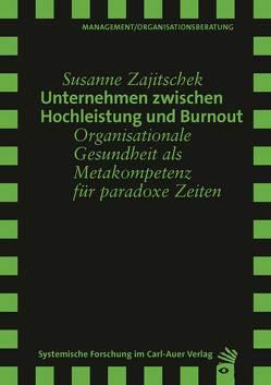 Unternehmen zwischen Hochleistung und Burnout von Zajitschek,  Susanne