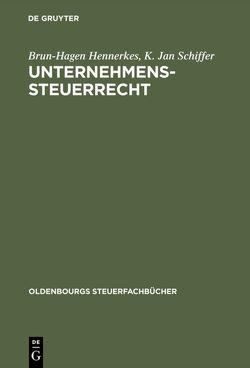 Unternehmens-Steuerrecht von Hennerkes,  Brun-Hagen, Peters,  Claus G., Schiffer,  K. Jan