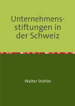 Unternehmens-stiftungen in der Schweiz von Stohler,  Walter