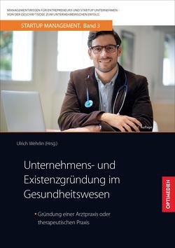 Unternehmens- und Existenzgründung im Gesundheitswesen von Prof. Dr. Dr. h.c. Wehrlin,  Ulrich
