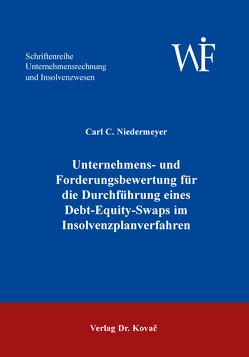Unternehmens- und Forderungsbewertung für die Durchführung eines Debt-Equity-Swaps im Insolvenzplanverfahren von Niedermeyer,  Carl C.