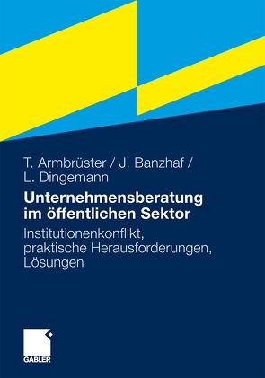 Unternehmensberatung im öffentlichen Sektor von Armbrüster,  Thomas, Banzhaf,  Johannes, Dingemann,  Lars