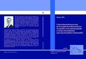 Unternehmensbesteuerung im Europäischen Binnenmarkt: Perspektiven im Spannungsfeld zwischen Koordination und einzelstaatlicher Rationalität von Jilke,  Jürgen