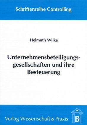 Unternehmensbeteiligungsgesellschaften und ihre Besteuerung von Wilke,  Helmuth