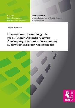 Unternehmensbewertung mit Modellen zur Diskontierung von Gewinnprognosen unter Verwendung zukunftsorientierter Kapitalkosten von Biermann,  Steffen