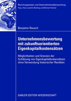 Unternehmensbewertung mit zukunftsorientierten Eigenkapitalkostensätzen von Böcking,  Prof. Dr. Hans-Joachim, Rausch,  Benjamin