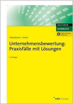 Unternehmensbewertung: Praxisfälle mit Lösungen von Henselmann,  Klaus, Kniest,  Wolfgang