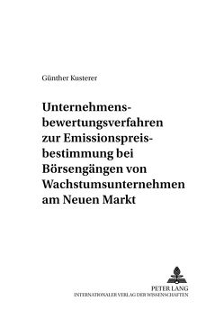 Unternehmensbewertungsverfahren zur Emissionspreisbestimmung bei Börsengängen von Wachstumsunternehmen am Neuen Markt von Kusterer,  Günther