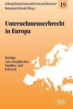 Unternehmenserbrecht in Europa von Dutta,  Anatol, Gottwald,  Peter, Grziwotz,  Herbert, Henrich,  Dieter, Löhnig,  Martin, Reimann,  Wolfgang, Schwab,  Dieter