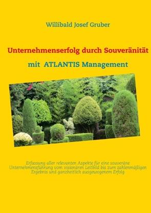 Unternehmenserfolg durch Souveränität mit ATLANTIS Management von Gruber,  Willibald Josef