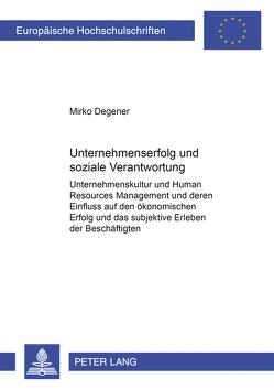 Unternehmenserfolg und soziale Verantwortung von Degener,  Mirko