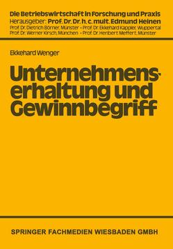 Unternehmenserhaltung und Gewinnbegriff von Wenger,  Ekkehard