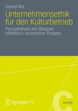 Unternehmensethik für den Kulturbetrieb von Ris,  Daniel