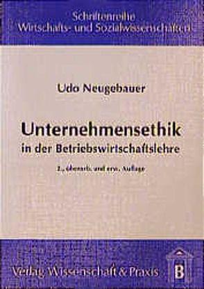 Unternehmensethik in der Betriebswirtschaftslehre von Neugebauer,  Udo