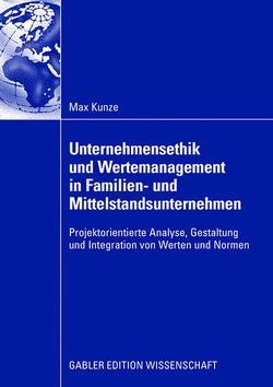 Unternehmensethik und Wertemanagement in Familien- und Mittelstandsunternehmen von Kunze,  Max, Müller,  Prof. Dr. Christoph, Schlecht,  Karl