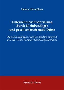 Unternehmensfinanzierung durch Kleinbeteiligte und gesellschaftsfremde Dritte von Liebendörfer,  Steffen
