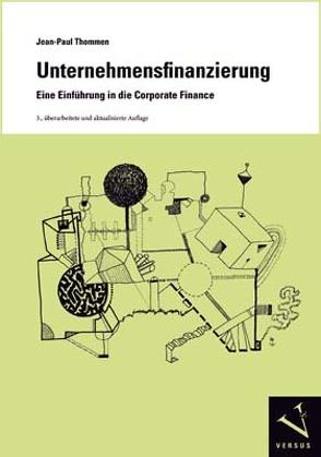 Unternehmensfinanzierung. Eine Einführung in die Corporate Finance von Thommen,  Jean-Paul