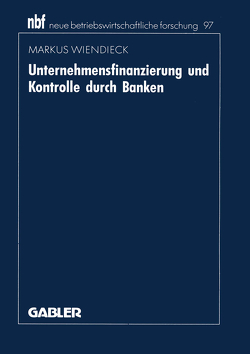 Unternehmensfinanzierung und Kontrolle durch Banken von Wiendieck,  Markus