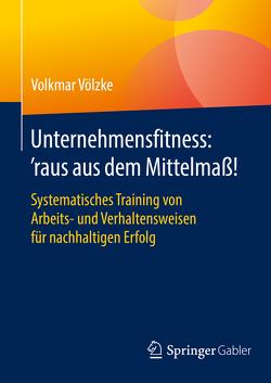 Unternehmensfitness: 'raus aus dem Mittelmaß! von Völzke,  Volkmar