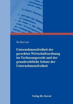 Unternehmensfreiheit der gerechten Wirtschaftsordnung im Verfassungsrecht und der grundrechtliche Schutz der Unternehmensfreiheit von Lee,  Se-Joo