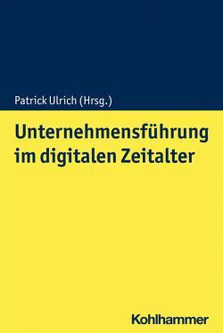 Unternehmensführung im digitalen Zeitalter von Ulrich,  Patrick