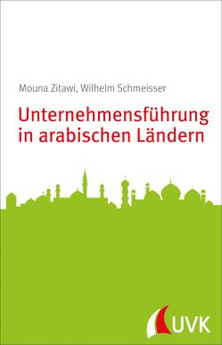 Unternehmensführung in arabischen Ländern von Schmeisser,  Wilhelm, Zitawi,  Mouna